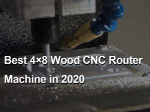 Best 4×8 CNC Routers in 2020
