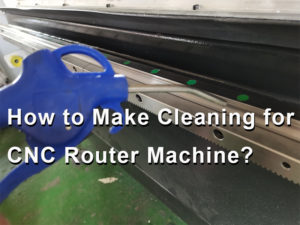 How to make cleaning for cnc router machine?