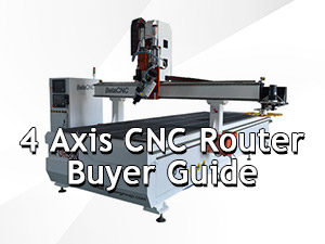 4 Axis CNC Router Buyer Guide