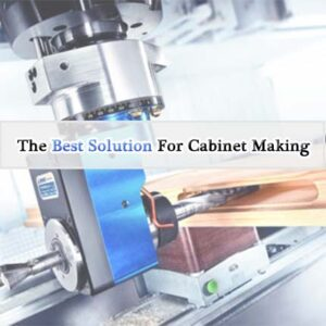 The Best Solution For Cabinet Making