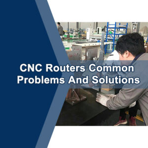 CNC Routers Common Problems And Solutions