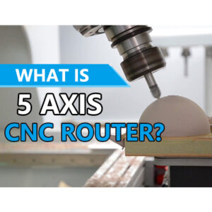 What is 5-axis CNC Router