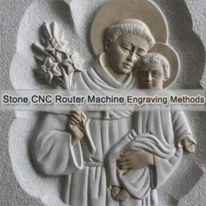 engraving methods of stone cnc router