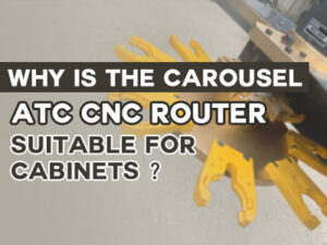 Why is the carousel ATC CNC router suitable for cabinets