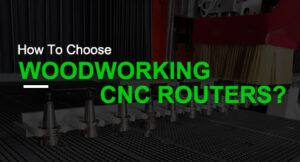 How To Choose A CNC Woodworking Router