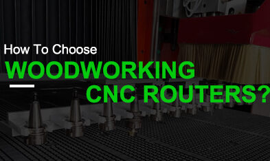 How To Choose A CNC Woodworking Router?