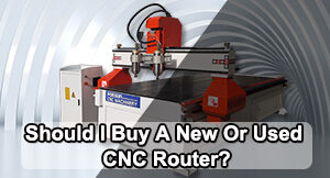 Should I Buy A New Or Used CNC Router