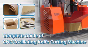 Complete Guide of CNC Oscillating Knife Cutting Machine