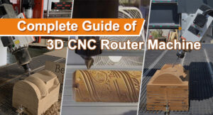 Complete Guide of 3D CNC Router Machine