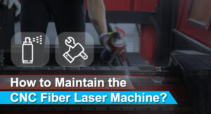 How to Maintain the CNC Fiber Laser Machine