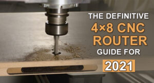 The Definitive 4×8 CNC Router Guide For 2021
