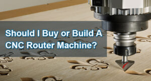 Should I Buy or Build A CNC Router Machine