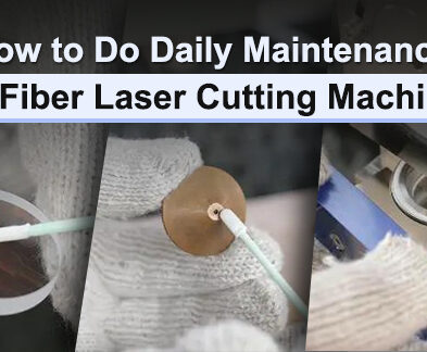 How to Do Daily Maintenance for Fiber Laser Cutting Machine?