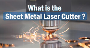 What Is The Sheet Metal Laser Cutter